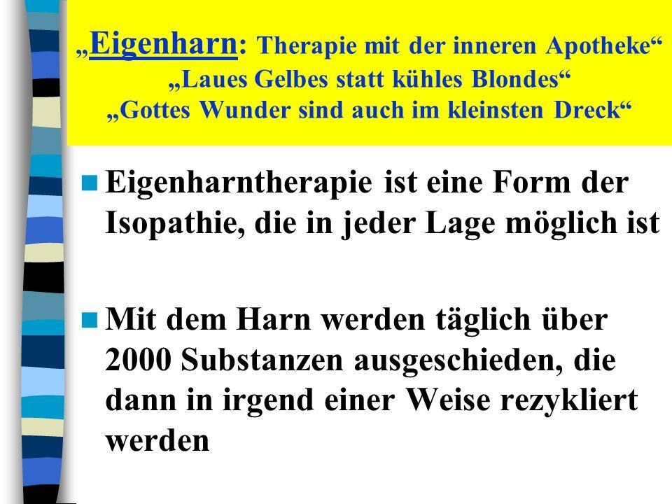 """""""Eigenharn: Therapie mit der inneren Apotheke """"Laues Gelbes statt kühles Blondes """"Gottes Wunder sind auch im kleinsten Dreck"""