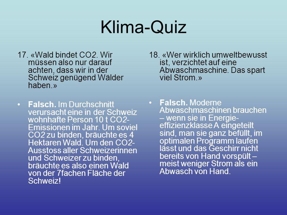 Klima-Quiz 17. «Wald bindet CO2. Wir müssen also nur darauf achten, dass wir in der Schweiz genügend Wälder haben.»
