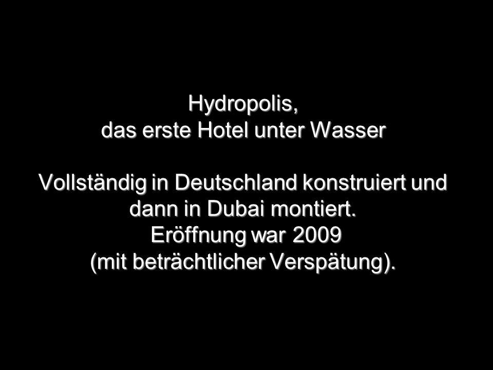 Hydropolis, das erste Hotel unter Wasser Vollständig in Deutschland konstruiert und dann in Dubai montiert.