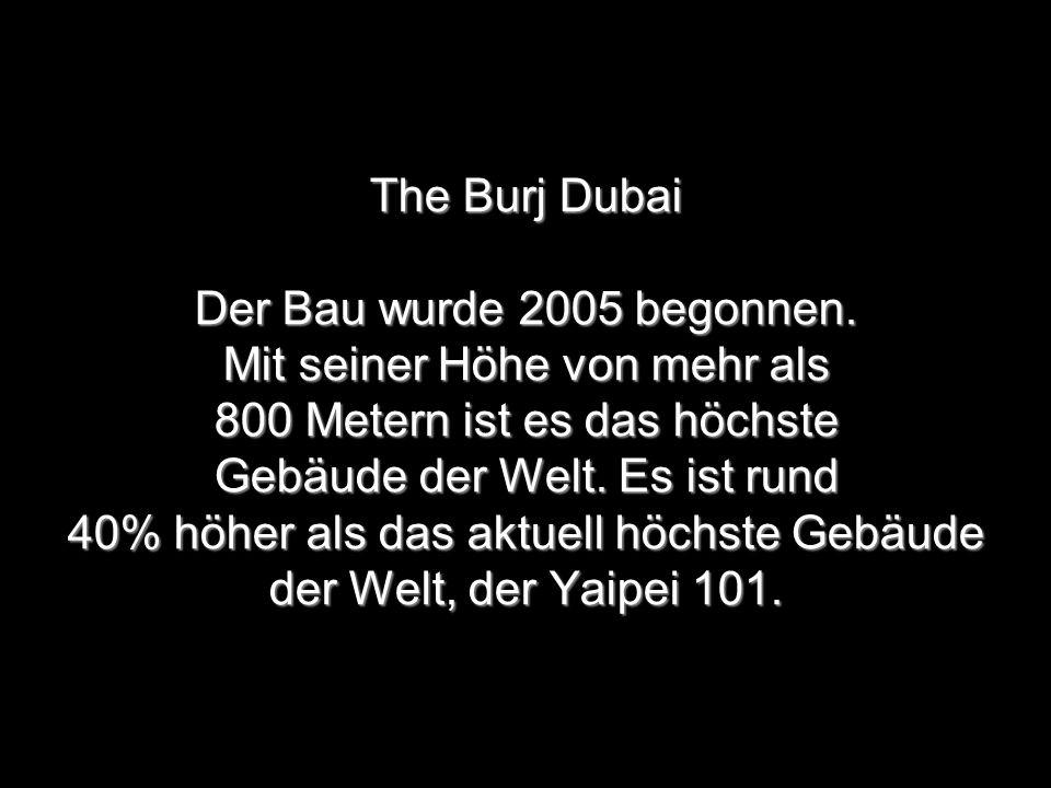 The Burj Dubai Der Bau wurde 2005 begonnen