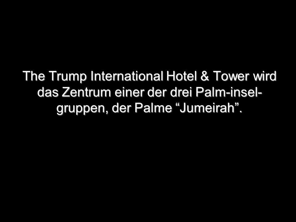 The Trump International Hotel & Tower wird das Zentrum einer der drei Palm-insel-gruppen, der Palme Jumeirah .