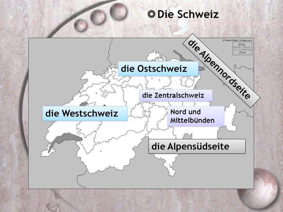 Die Schweiz die Alpennordseite die Ostschweiz die Westschweiz