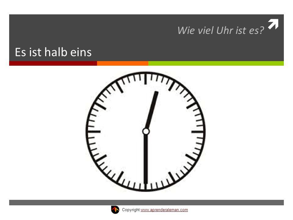 Wie viel Uhr ist es Es ist halb eins Copyright www.aprenderaleman.com
