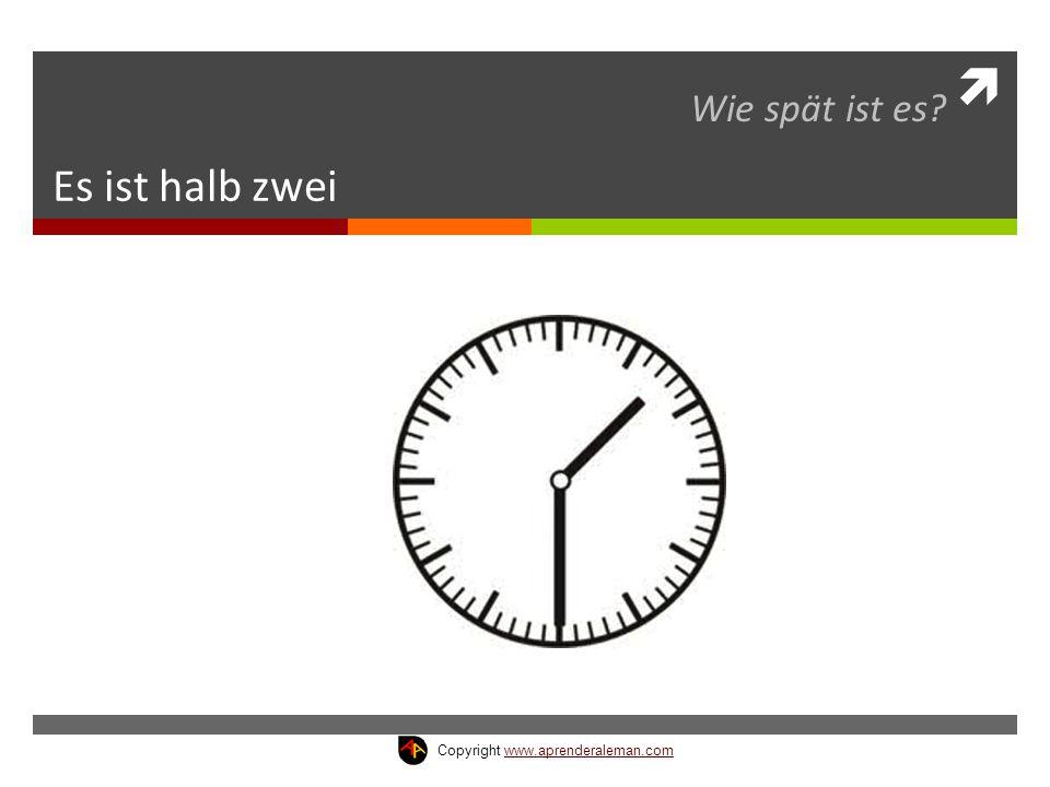 Wie spät ist es Es ist halb zwei Copyright www.aprenderaleman.com