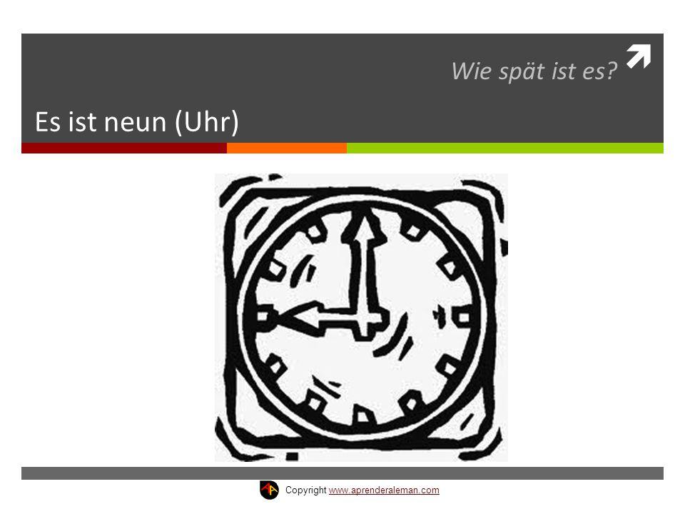 Wie spät ist es Es ist neun (Uhr) Copyright www.aprenderaleman.com
