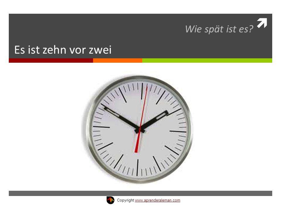 Wie spät ist es Es ist zehn vor zwei Copyright www.aprenderaleman.com