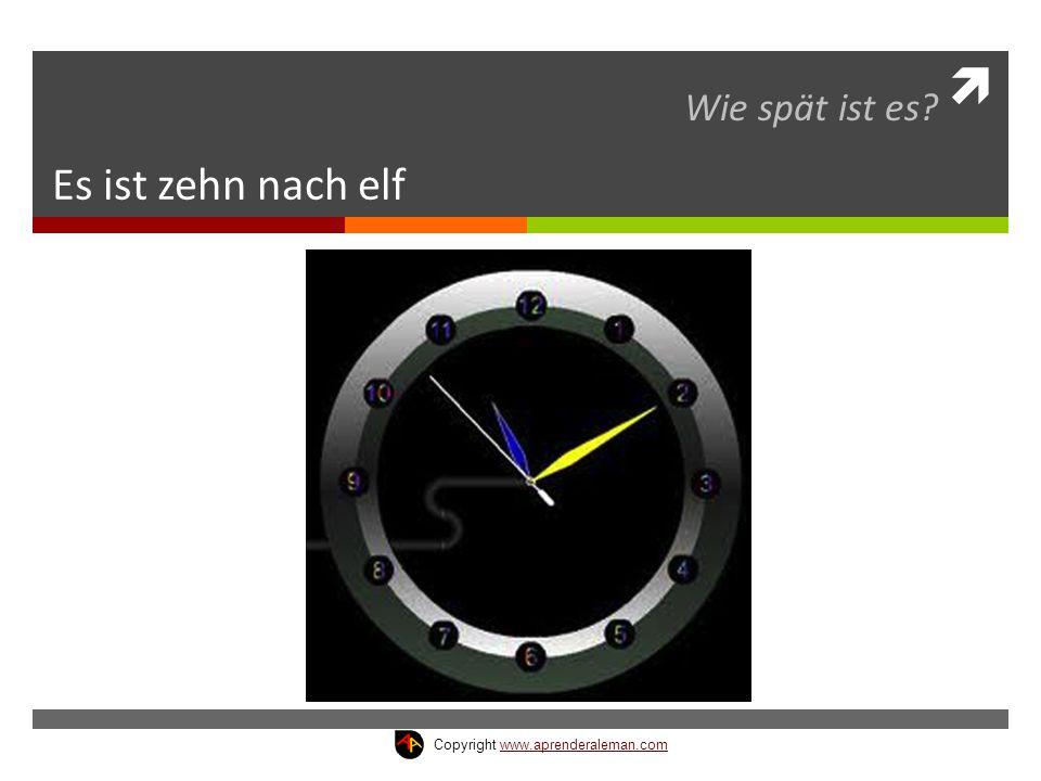 Wie spät ist es Es ist zehn nach elf Copyright www.aprenderaleman.com