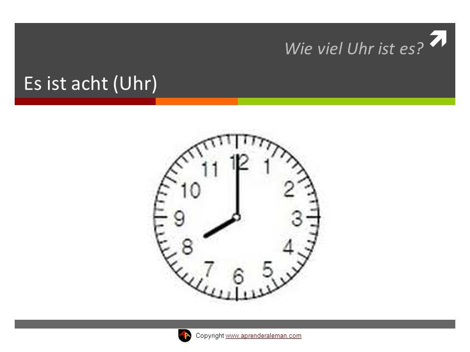 Es ist acht (Uhr) Wie viel Uhr ist es