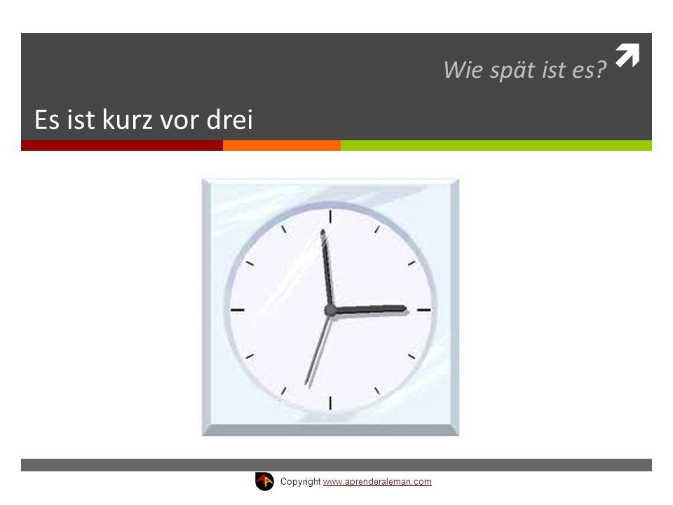 Wie spät ist es Es ist kurz vor drei Copyright www.aprenderaleman.com