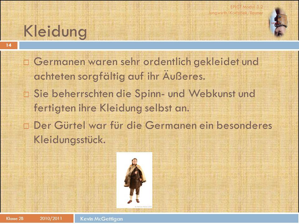 Kleidung Germanen waren sehr ordentlich gekleidet und achteten sorgfältig auf ihr Äußeres.