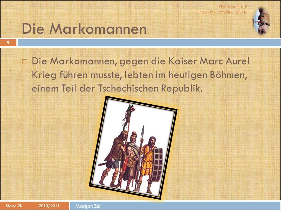 Die Markomannen Die Markomannen, gegen die Kaiser Marc Aurel Krieg führen musste, lebten im heutigen Böhmen, einem Teil der Tschechischen Republik.