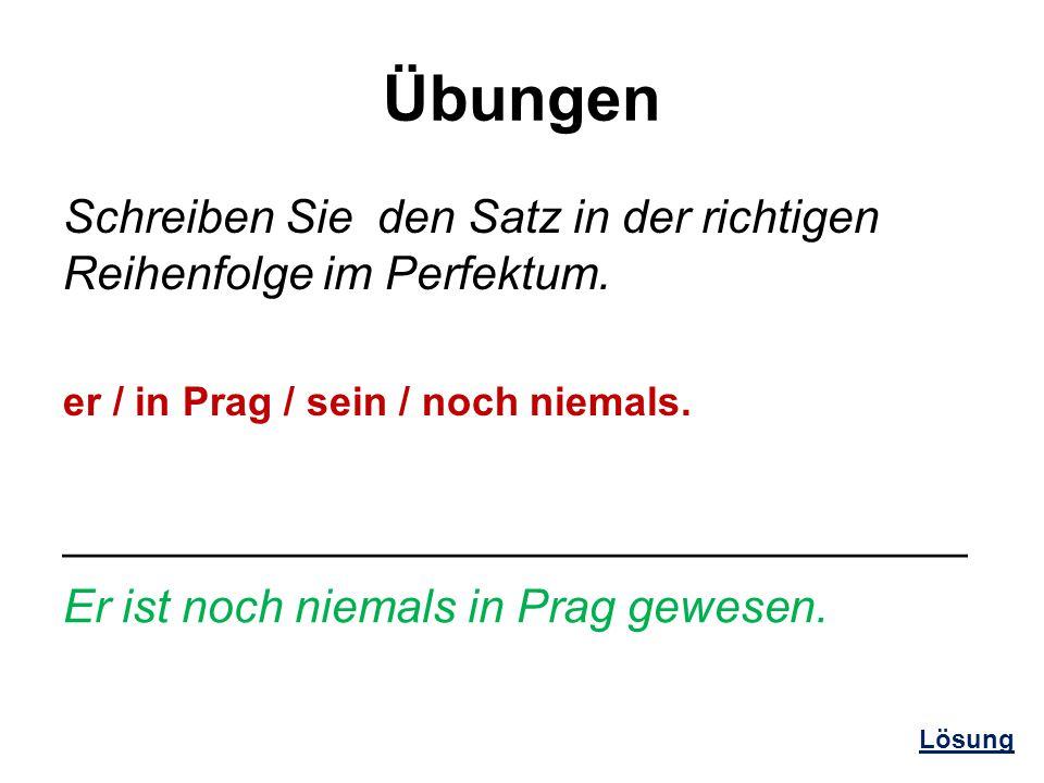 Übungen Schreiben Sie den Satz in der richtigen Reihenfolge im Perfektum. er / in Prag / sein / noch niemals.