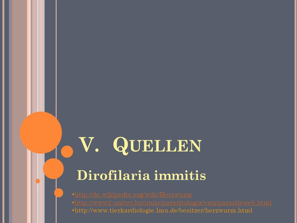 V. Quellen Dirofilaria immitis http://de.wikipedia.org/wiki/Herzwurm