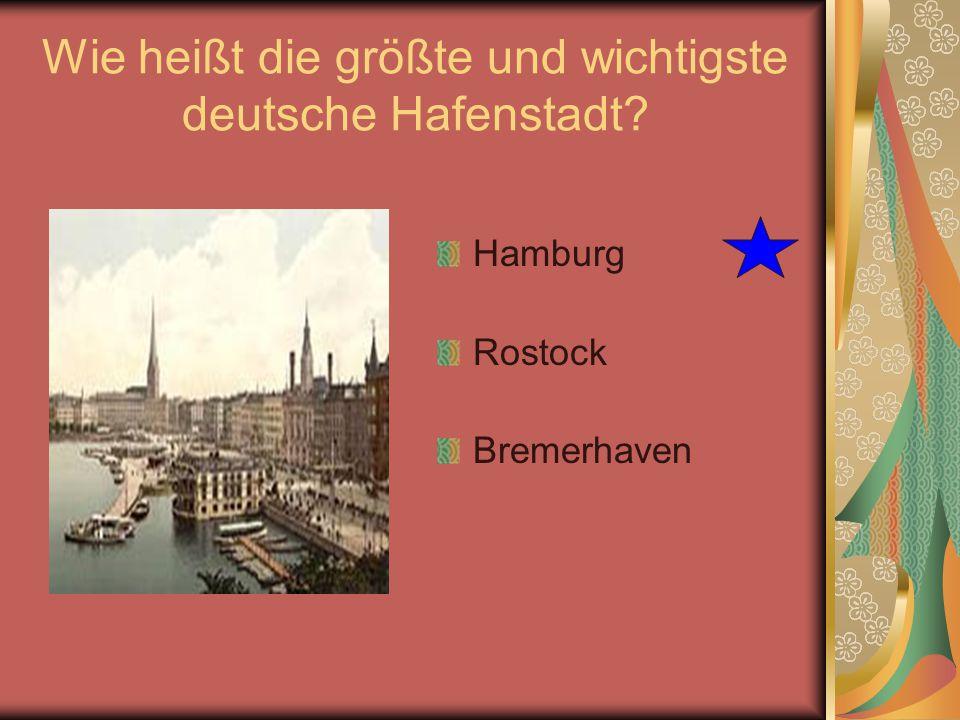 Wie heißt die größte und wichtigste deutsche Hafenstadt