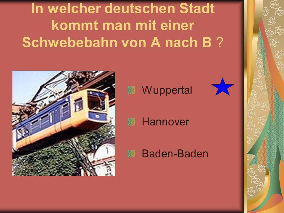 In welcher deutschen Stadt kommt man mit einer Schwebebahn von A nach B