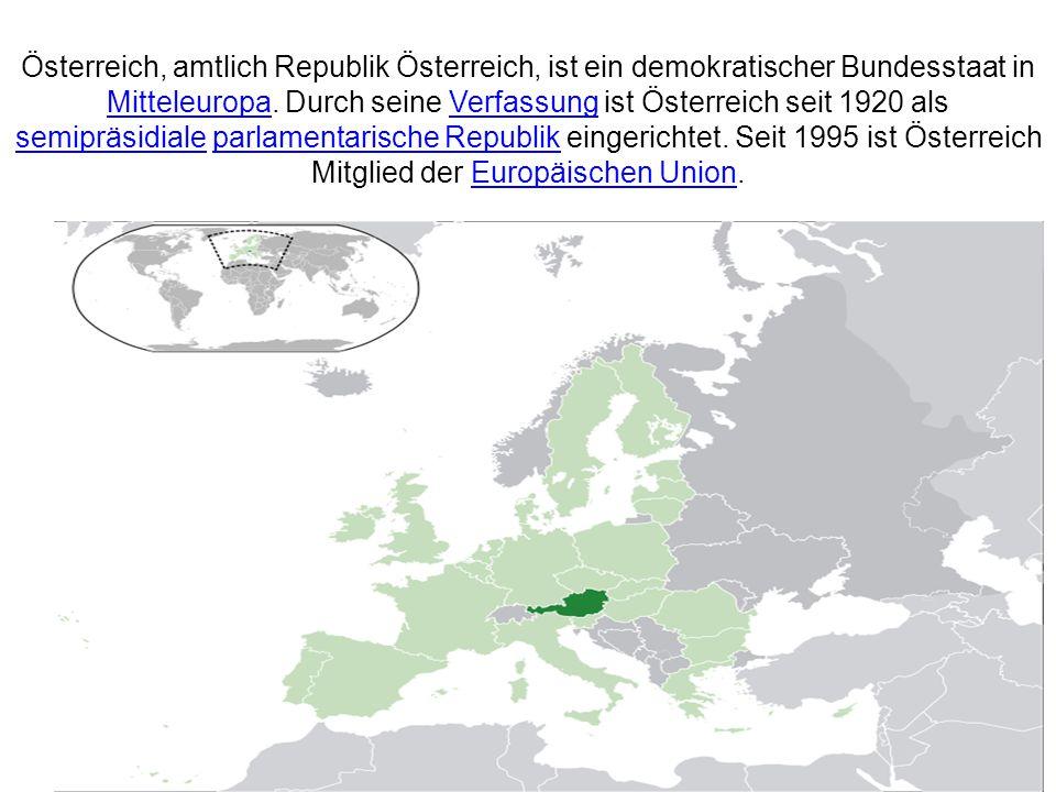 Österreich, amtlich Republik Österreich, ist ein demokratischer Bundesstaat in Mitteleuropa.