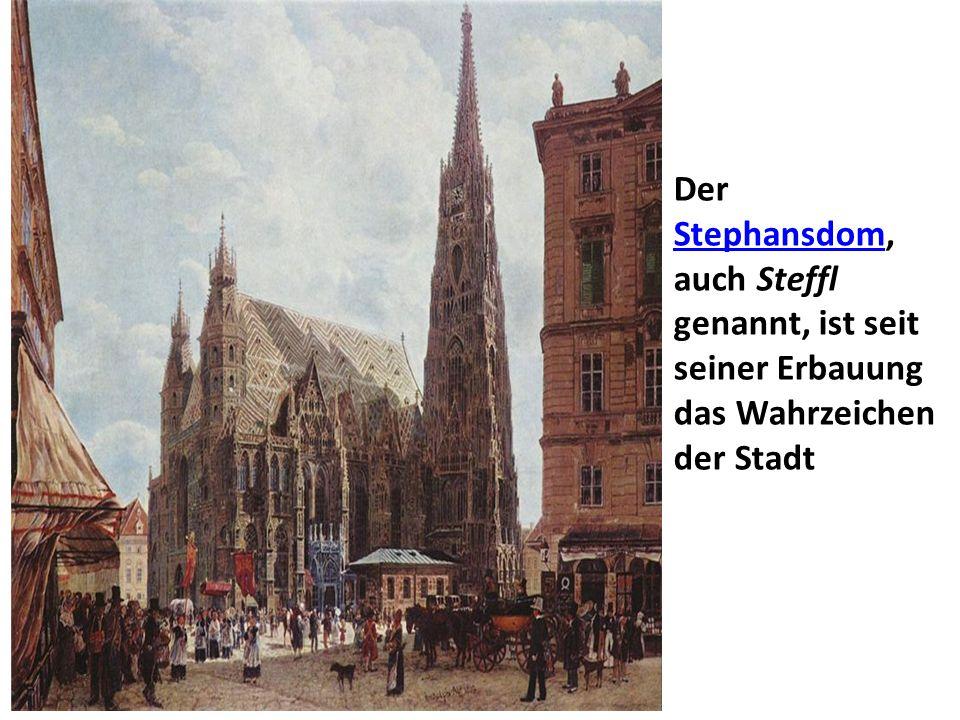 Der Stephansdom, auch Steffl genannt, ist seit seiner Erbauung das Wahrzeichen der Stadt
