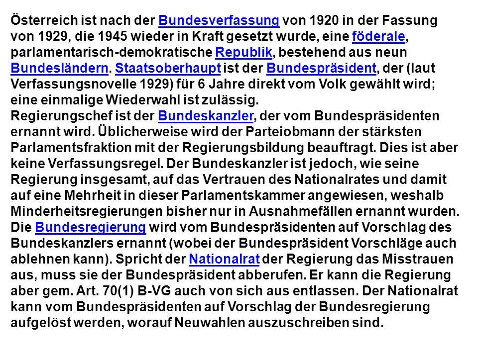 Österreich ist nach der Bundesverfassung von 1920 in der Fassung von 1929, die 1945 wieder in Kraft gesetzt wurde, eine föderale, parlamentarisch-demokratische Republik, bestehend aus neun Bundesländern.