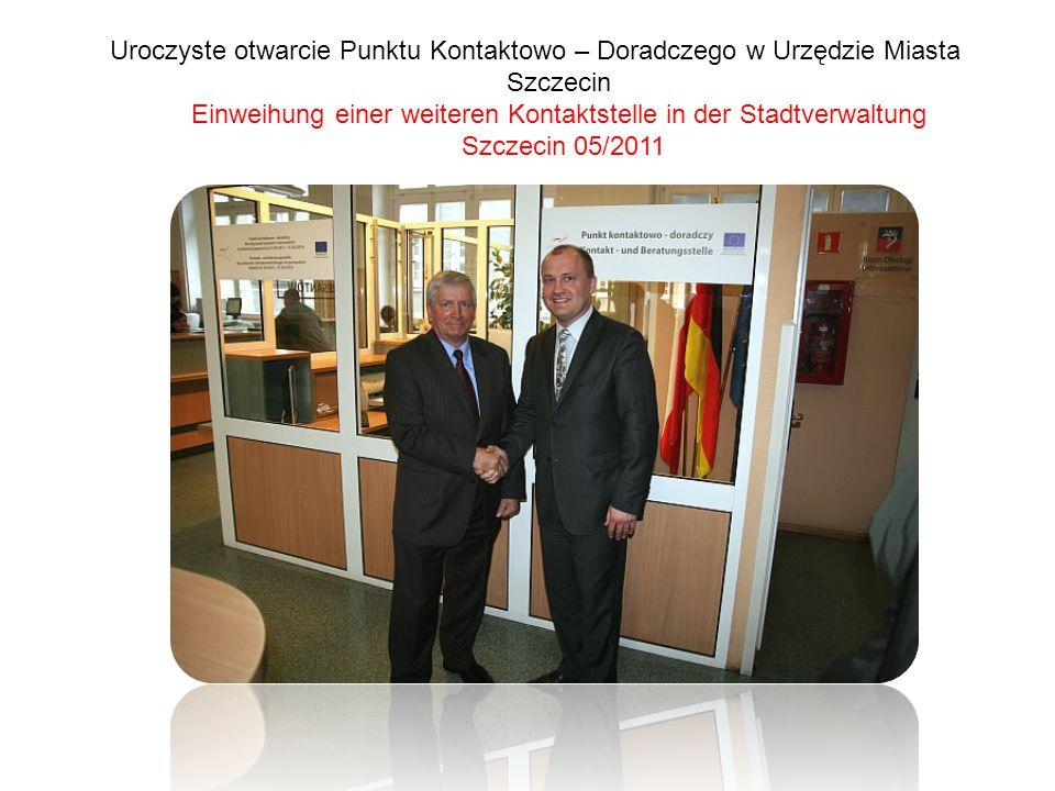 Uroczyste otwarcie Punktu Kontaktowo – Doradczego w Urzędzie Miasta Szczecin Einweihung einer weiteren Kontaktstelle in der Stadtverwaltung Szczecin 05/2011