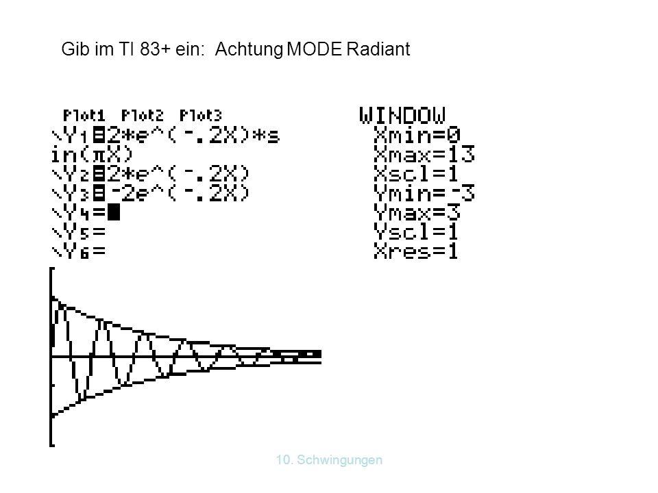 Gib im TI 83+ ein: Achtung MODE Radiant
