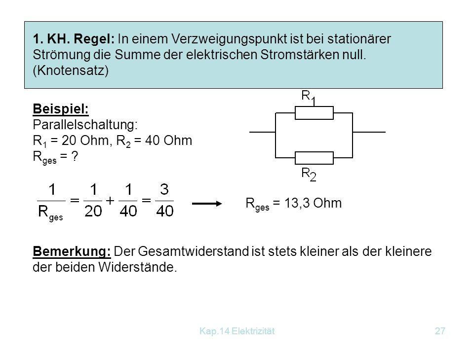 1. KH. Regel: In einem Verzweigungspunkt ist bei stationärer Strömung die Summe der elektrischen Stromstärken null. (Knotensatz)