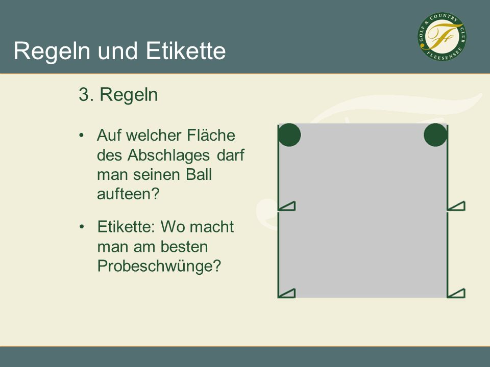 3.RegelnAuf welcher Fläche des Abschlages darf man seinen Ball aufteen.