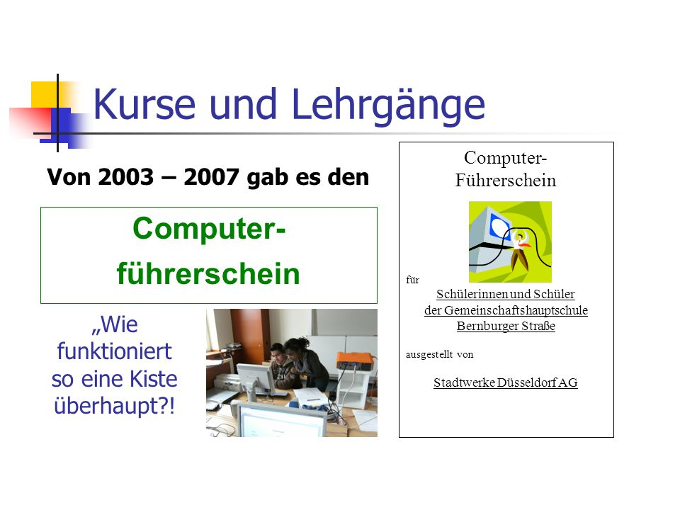 Kurse und Lehrgänge Computer- führerschein Von 2003 – 2007 gab es den