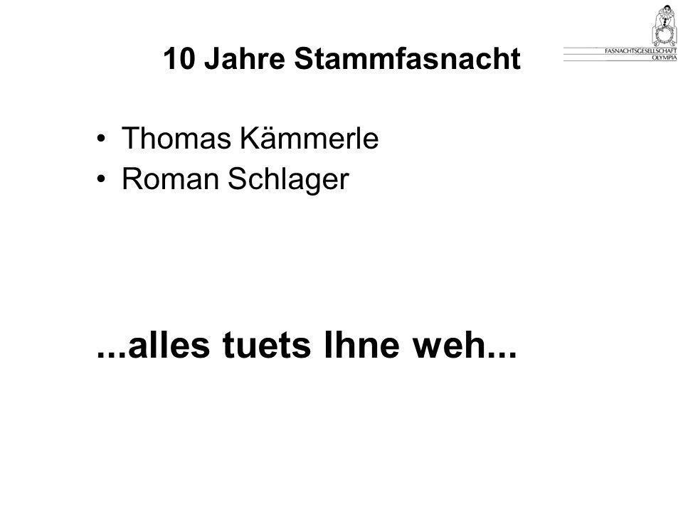 ...alles tuets Ihne weh... 10 Jahre Stammfasnacht Thomas Kämmerle