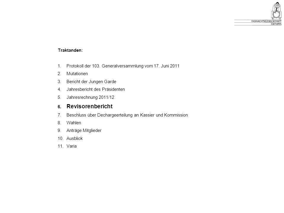 Traktanden: 1. Protokoll der 103. Generalversammlung vom 17. Juni 2011. 2. Mutationen. 3. Bericht der Jungen Garde.