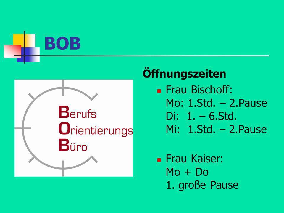 BOB Öffnungszeiten. Frau Bischoff: Mo: 1.Std. – 2.Pause Di: 1.