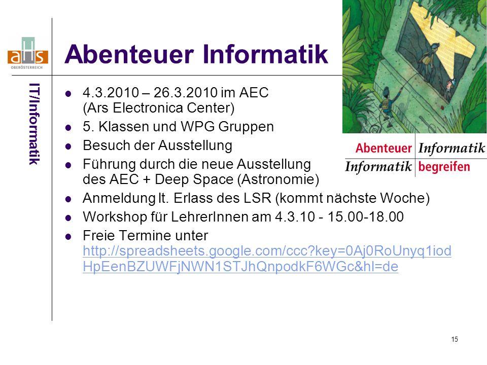 Abenteuer Informatik IT/Informatik. 4.3.2010 – 26.3.2010 im AEC (Ars Electronica Center) 5. Klassen und WPG Gruppen.
