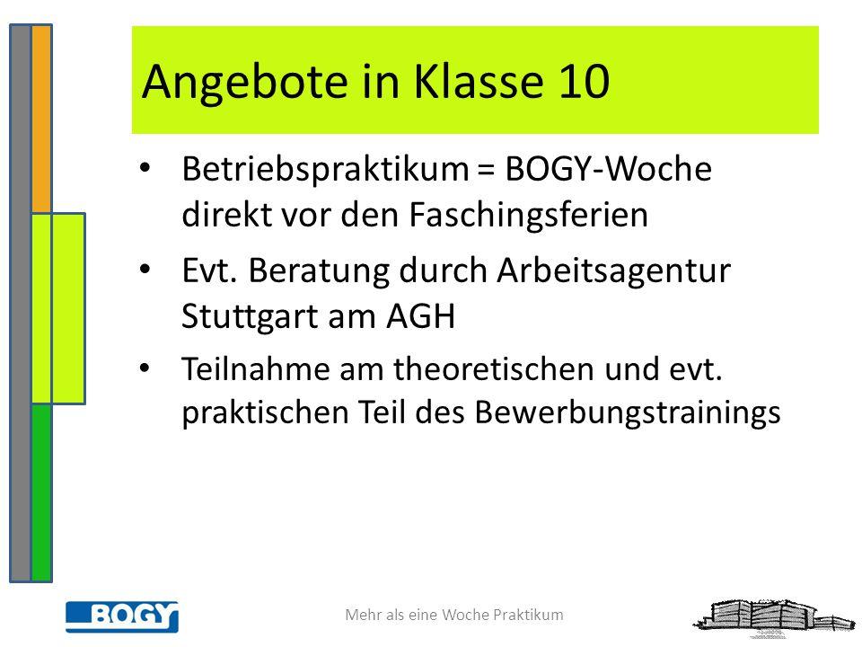 Angebote in Klasse 10 Betriebspraktikum = BOGY-Woche direkt vor den Faschingsferien. Evt. Beratung durch Arbeitsagentur Stuttgart am AGH.
