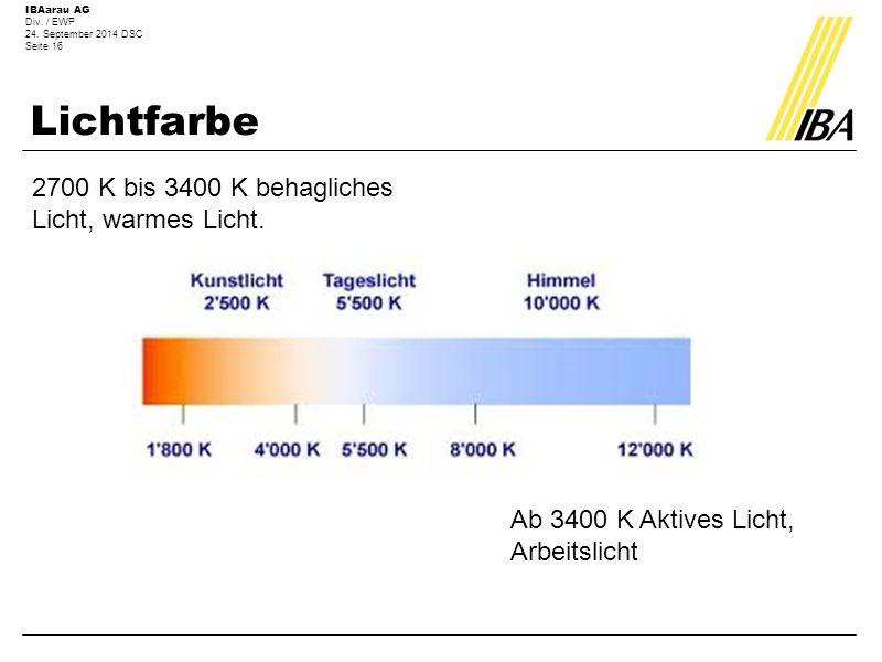 Lichtfarbe 2700 K bis 3400 K behagliches Licht, warmes Licht.