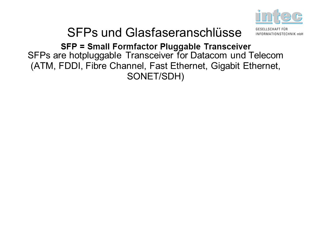 SFPs are hotpluggable Transceiver for Datacom und Telecom