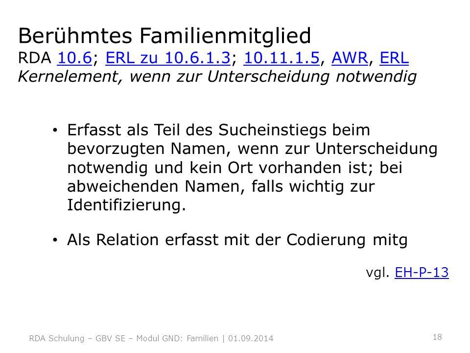 Berühmtes Familienmitglied RDA 10. 6; ERL zu 10. 6. 1. 3; 10. 11. 1