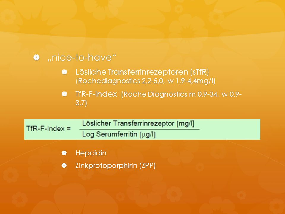 """nice-to-have Lösliche Transferrinrezeptoren (sTfR) (Rochediagnostics 2,2-5,0, w 1,9-4,4mg/l)"