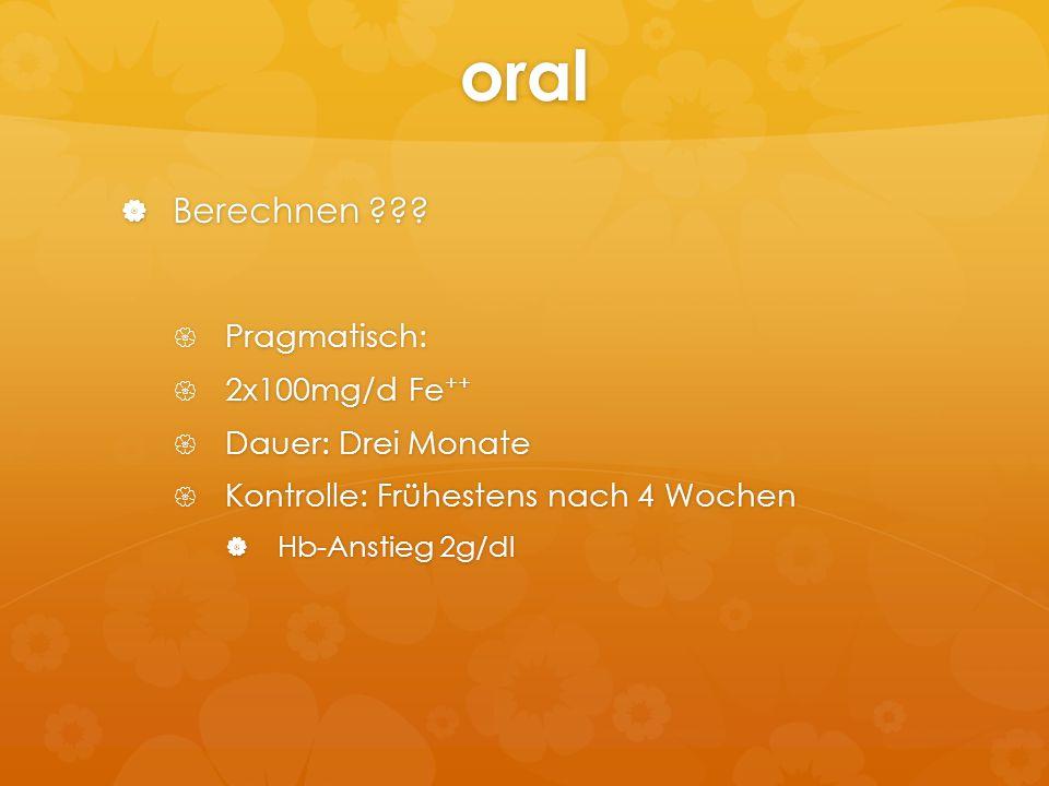 oral Berechnen Pragmatisch: 2x100mg/d Fe++ Dauer: Drei Monate