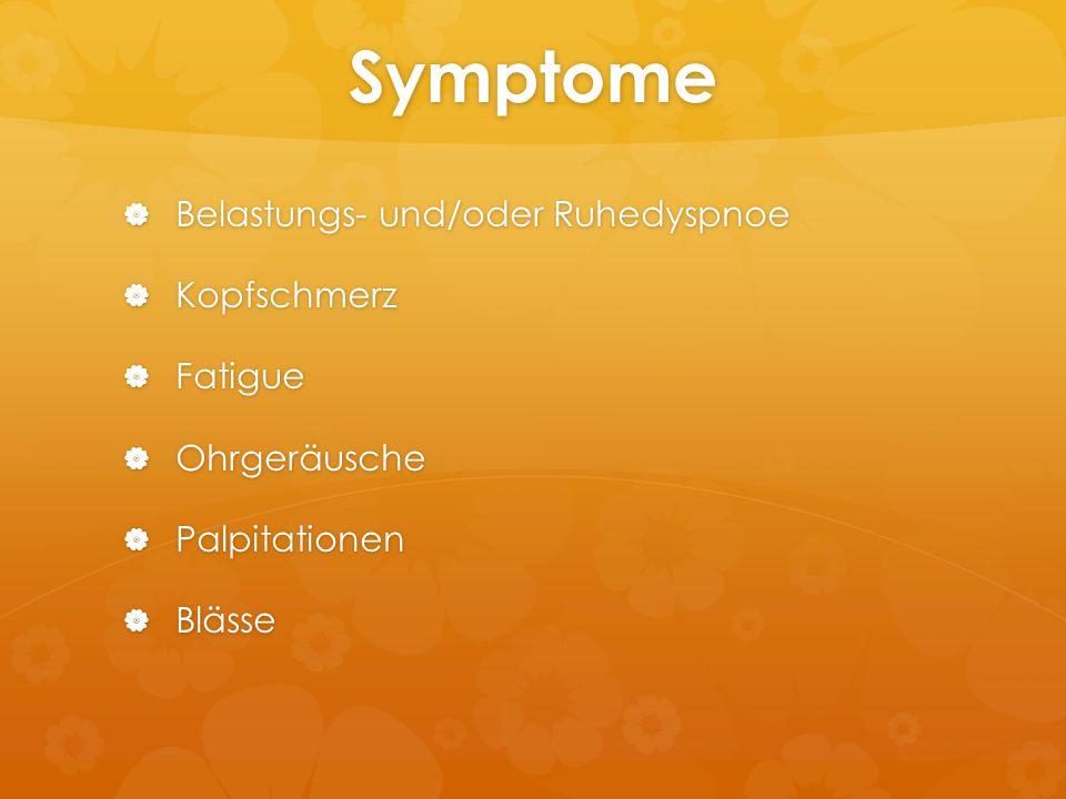 Symptome Belastungs- und/oder Ruhedyspnoe Kopfschmerz Fatigue