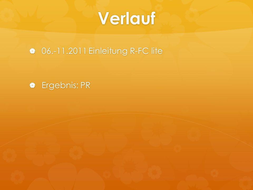 Verlauf 06.-11.2011 Einleitung R-FC lite Ergebnis: PR
