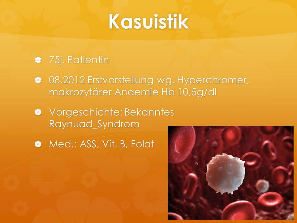 Kasuistik 75j. Patientin. 08.2012 Erstvorstellung wg. Hyperchromer, makrozytärer Anaemie Hb 10,5g/dl.