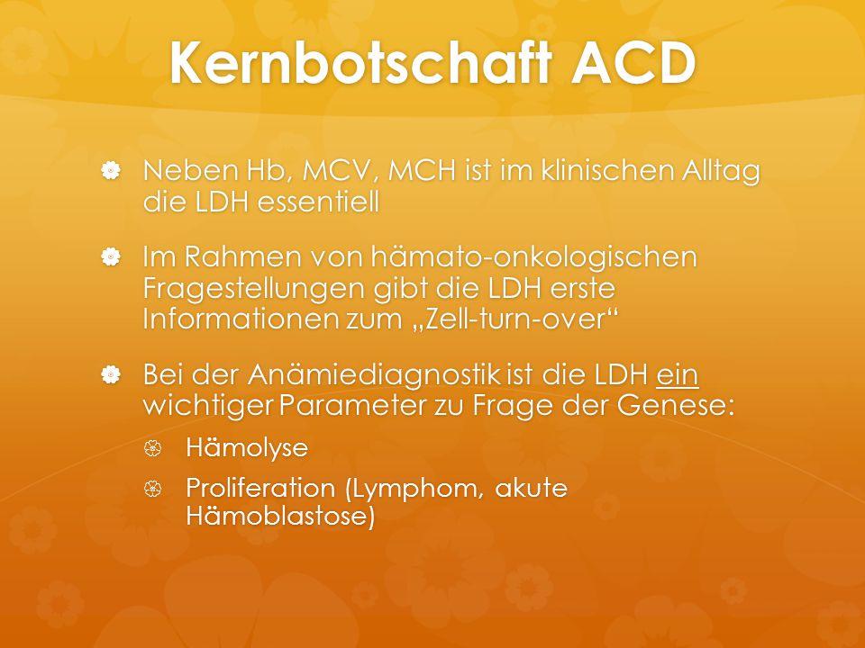 Kernbotschaft ACD Neben Hb, MCV, MCH ist im klinischen Alltag die LDH essentiell.