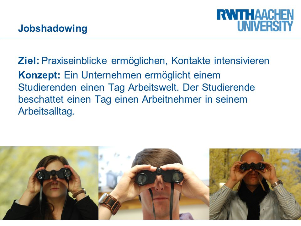 Jobshadowing Ziel: Praxiseinblicke ermöglichen, Kontakte intensivieren. Konzept: Ein Unternehmen ermöglicht einem.