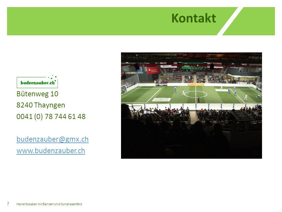 Kontakt Bütenweg 10 8240 Thayngen 0041 (0) 78 744 61 48 budenzauber@gmx.ch www.budenzauber.ch Hallenfussball mit Banden und Kunstrasenfeld.