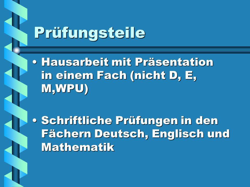 Prüfungsteile Hausarbeit mit Präsentation in einem Fach (nicht D, E, M,WPU) Schriftliche Prüfungen in den Fächern Deutsch, Englisch und Mathematik.