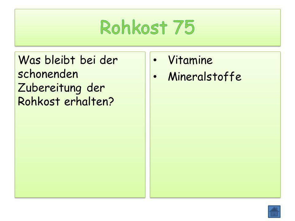 Rohkost 75 Was bleibt bei der schonenden Zubereitung der Rohkost erhalten Vitamine Mineralstoffe