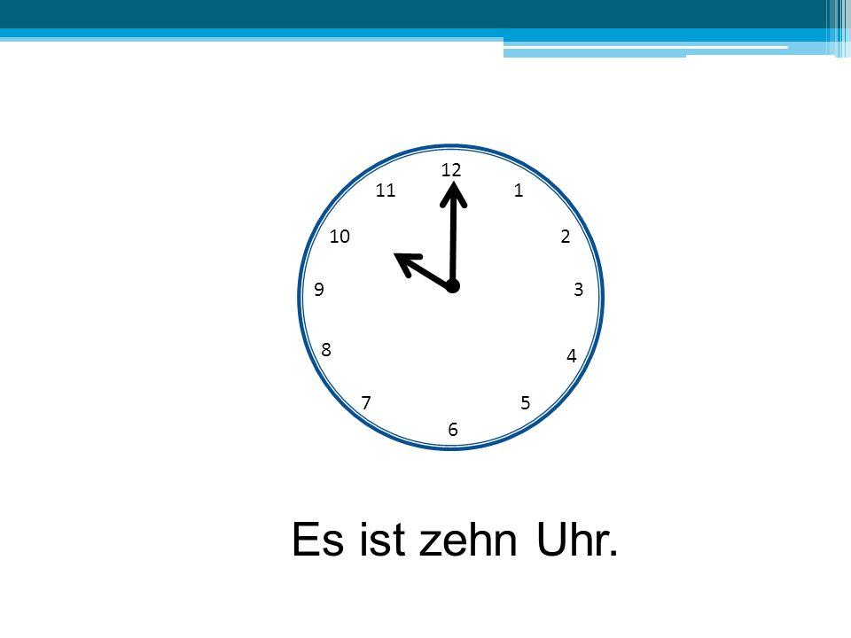 12 11 1 10 2 9 3 8 4 7 5 6 Es ist zehn Uhr.