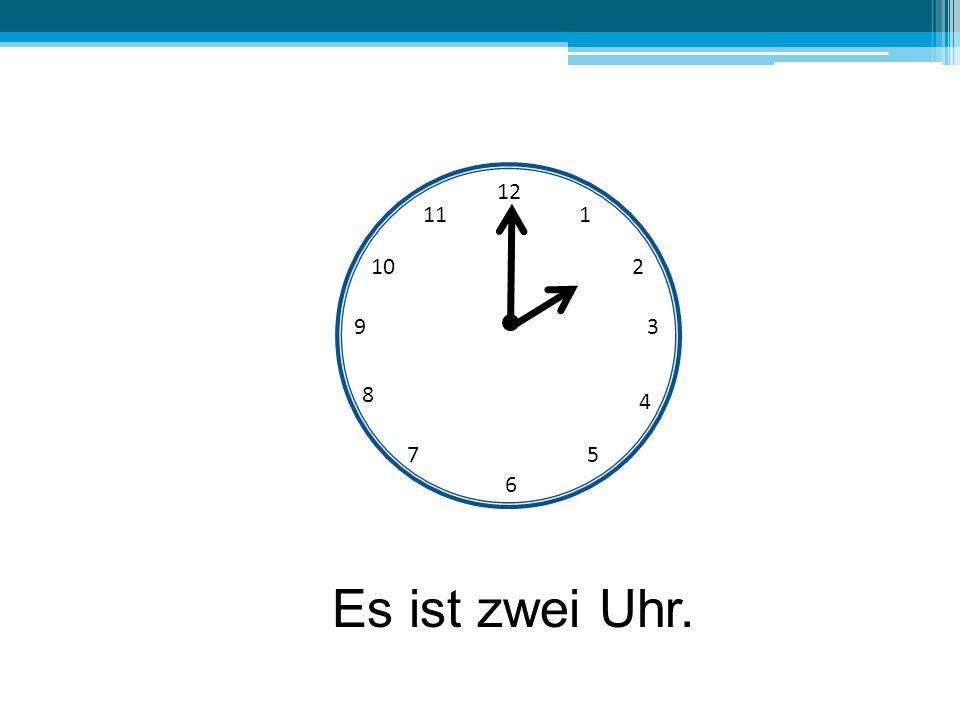 12 11 1 10 2 9 3 8 4 7 5 6 Es ist zwei Uhr.