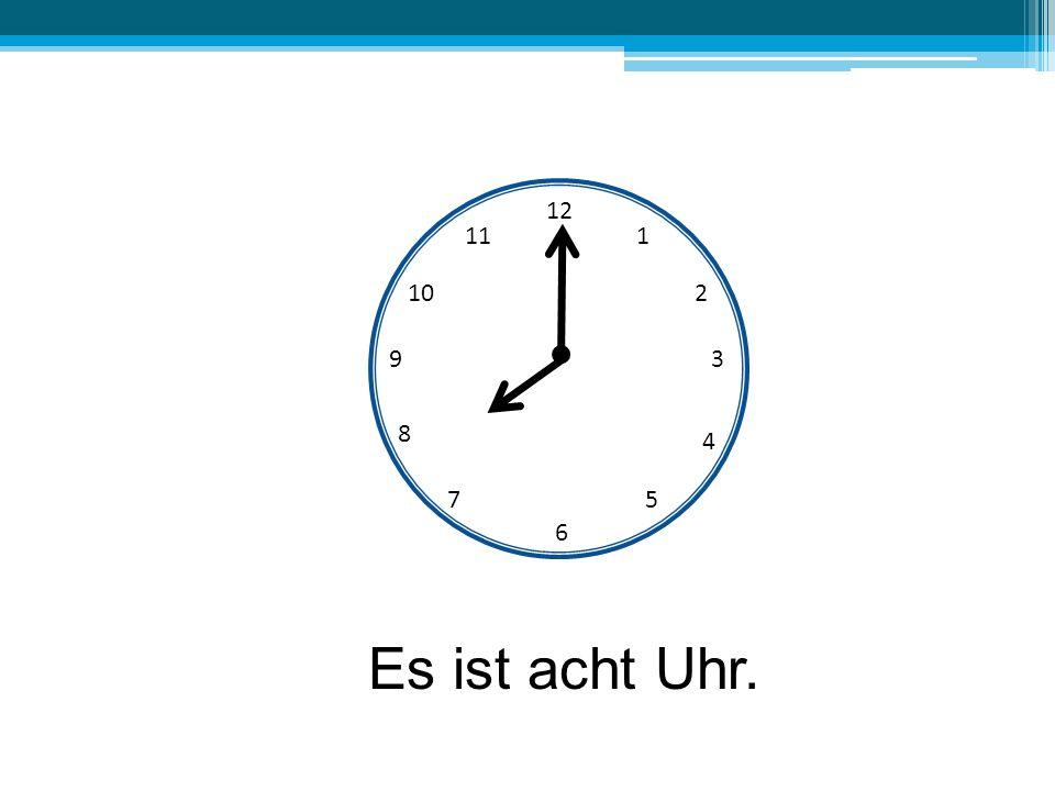 12 11 1 10 2 9 3 8 4 7 5 6 Es ist acht Uhr.