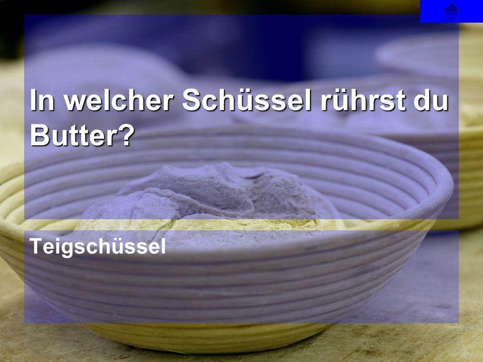 In welcher Schüssel rührst du Butter