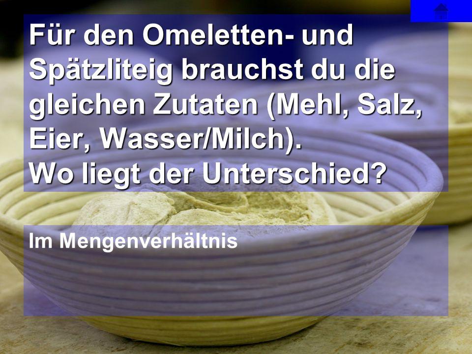 Für den Omeletten- und Spätzliteig brauchst du die gleichen Zutaten (Mehl, Salz, Eier, Wasser/Milch). Wo liegt der Unterschied